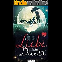Liebe ist kein Duett: Roman