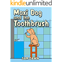 Children's Books: Maxi Dog and the Toothbrush: Children's Books with animals: (FREE VIDEO AUDIOBOOK INCLUDED) Childrens Books ages 1 -8 (Animal Stories for Children 5)