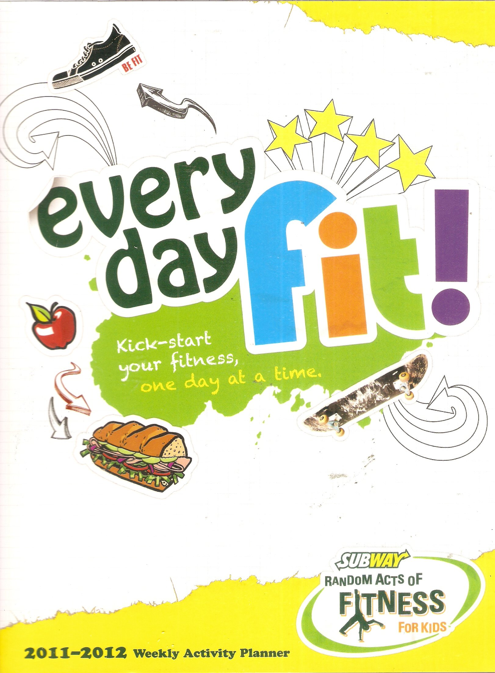 Download Every Day Fit!: Kick Start Your Fitness, One Day At a Time: 2011-2012 Weekly Activity Planner: Subway Random Acts of Fitness For Kids pdf
