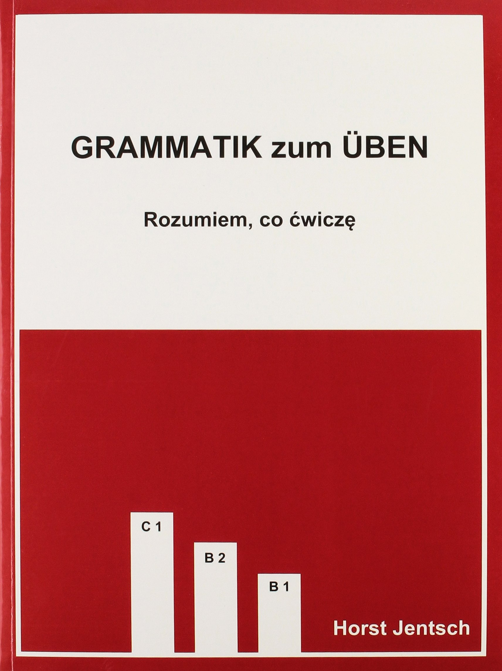 Grammatik zum Üben B1 / C1. Polnische Ausgabe: Rozumiem, co ćwicze (Ich verstehe, was ich übe)