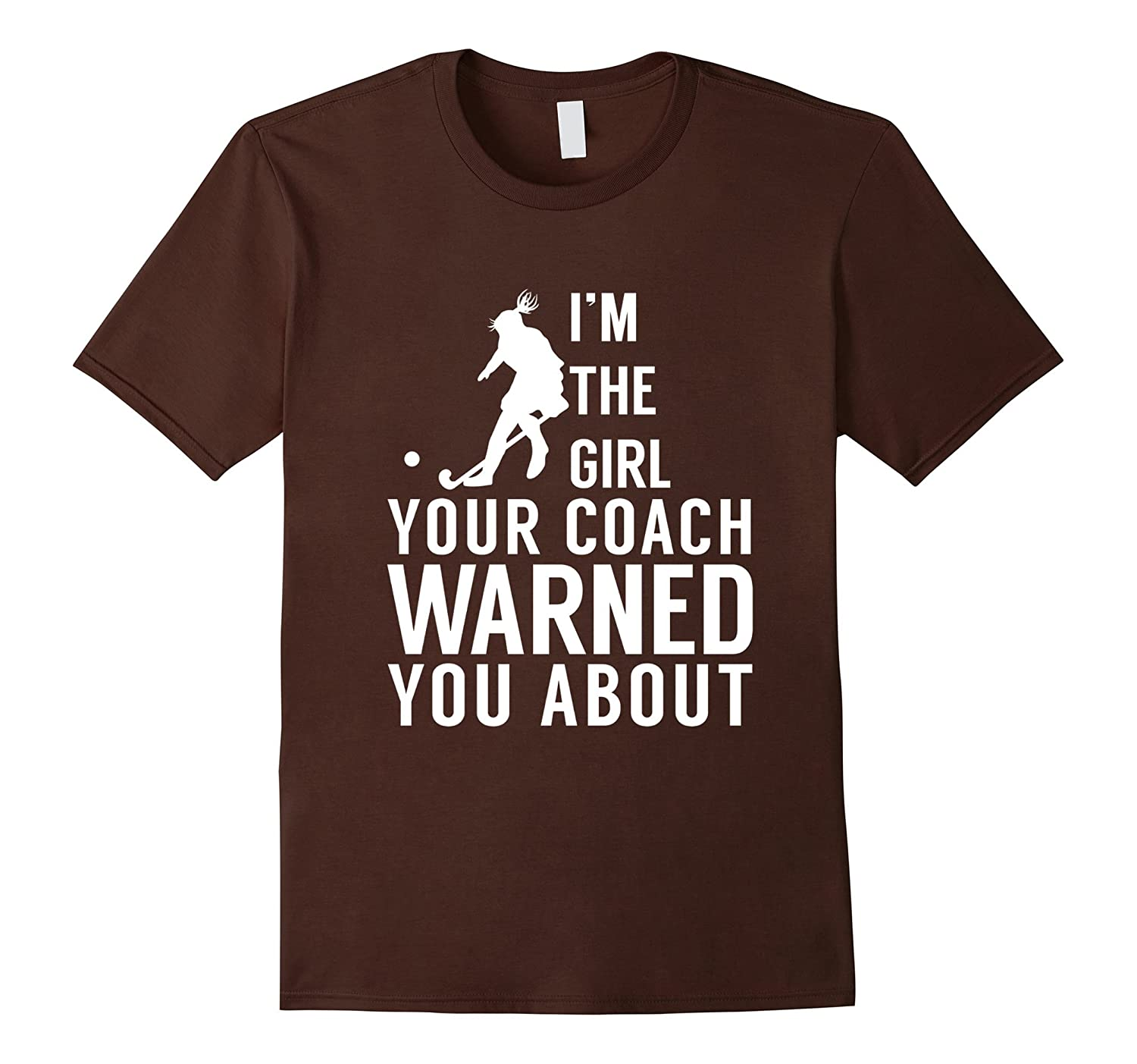 Field Hockey Shirts The Girl Your Coach Warned You About-Vaci