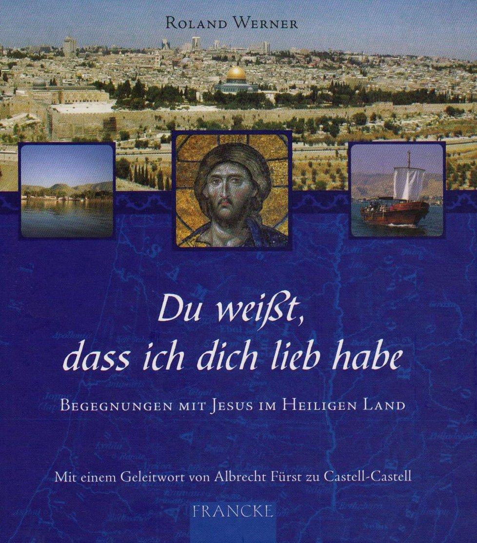 Du weißt, dass ich dich lieb habe: Begegnungen mit Jesus im Heiligen Land