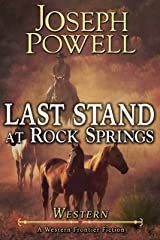 Western: Last Stand At Rock Springs (A Western Frontier Fiction) Kindle Edition