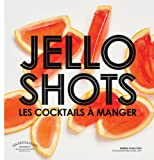 Jello shots: Les cocktails à manger