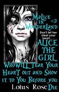 Malice In Wonderland #3: Alice the Girl Who Will Tear Your Heart Out and Show It To You Before You Die (Malice in Wonderland Series)