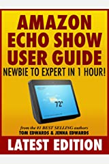 Amazon Echo Show User Guide: Newbie to Expert in 1 Hour! (Echo & Alexa) Kindle Edition