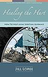 Healing the Hurt: How to Help Using Spiritual Guidance (Self. Help. Book 2)