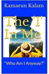"""The 'I' In Me: """"Who Am I Anyway?"""" Kindle Edition"""