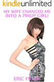 My Wife Changed Me Into a Pinup Girl! (Gender Swap Erotica)