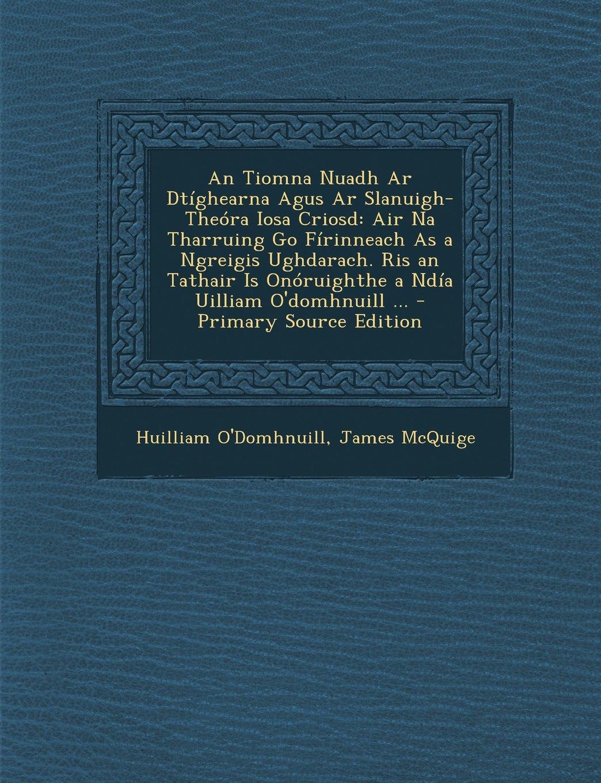 Download An Tiomna Nuadh AR Dtighearna Agus AR Slanuigh-Theora Iosa Criosd: Air Na Tharruing Go Firinneach as a Ngreigis Ughdarach. Ris an Tathair Is Onoruigh (Irish Edition) pdf epub