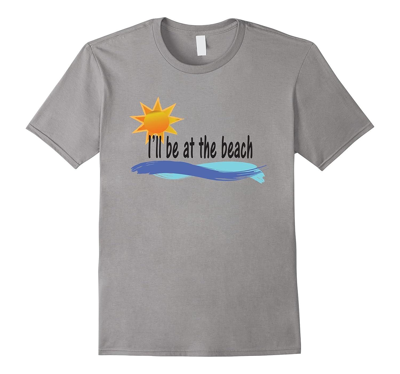 I'll be at the beach t-shirt-TH