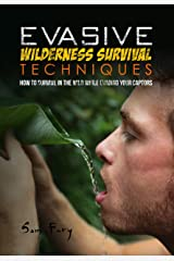 Evasive Wilderness Survival Techniques: How to Survive in the Wild While Evading Your Captors (Escape, Evasion, and Survival) Kindle Edition