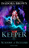 Keeper: A Paranormal Academy Romance (Academy of the Peculiars Saga Book 3)