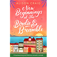 New Beginnings at The Birdie and Bramble: The perfect feel-good romance to curl up with, the first book in a heartwarming new series! (The Birdie & Bramble series 1) (English Edition)