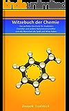 Witzebuch der Chemie: Das perfekte Geschenk für Studenten, Chemiker und andere Naturwissenschaftler und alle Menschen die Spaß und Witze lieben (Witzebücher von Deayoh Issolstich 1)