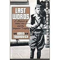 Last Words: A Memoir of World War II and the Yugoslav Tragedy