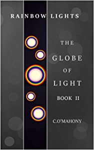 Rainbow Lights: The Globe of Light: Book II (Rainbow Lights Series 2)