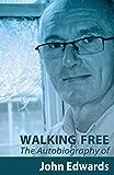 Walking Free: The Autobiography of John Edwards