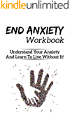 Anxiety Workbook: End Anxiety, Generalized Anxiety Disorder, Anxiety Self Help, Anxiety Workbook, Social Anxiety, Anxiety Disorders
