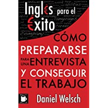 Inglés para el Éxito: Cómo prepararse para una entrevista y conseguir el trabajo (Spanish Edition) Jun 11, 2014