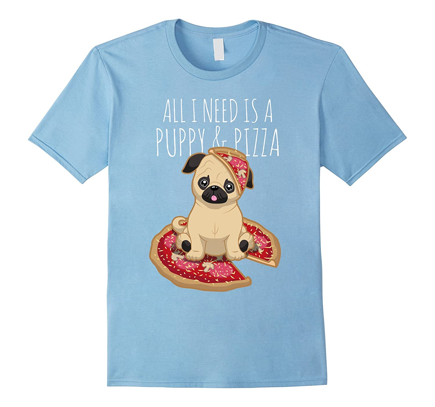 All i need is a Puppy  Pizza - Cute Pug T-shirt dog lover-TH