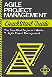 Agile Project Management: QuickStart Guide - The Simplified Beginners Guide To Agile Project Management (Agile Project Management, Agile Software Development, Agile Development, Scrum)