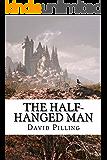 The Half-Hanged Man, a Historical Action Adventure novel