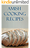 Amish Cooking Recipes: Delicious And Easy Traditional Amish Recipes For Beginners (Amish Cookbook)