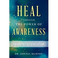 Heal Through the Power of Awareness: Confront the root causes of depression, anxiety...