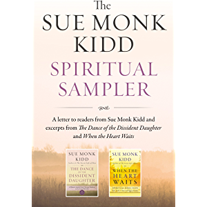 The Sue Monk Kidd Spiritual Sampler: Excerpts from The Dance of the Dissident Daughter, When the Heart Waits, and a…
