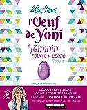 L'Oeuf de Yoni : Le féminin révélé et libéré - Tome 1