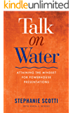 Talk on Water: Attaining the Mindset for Powerhouse Presentations