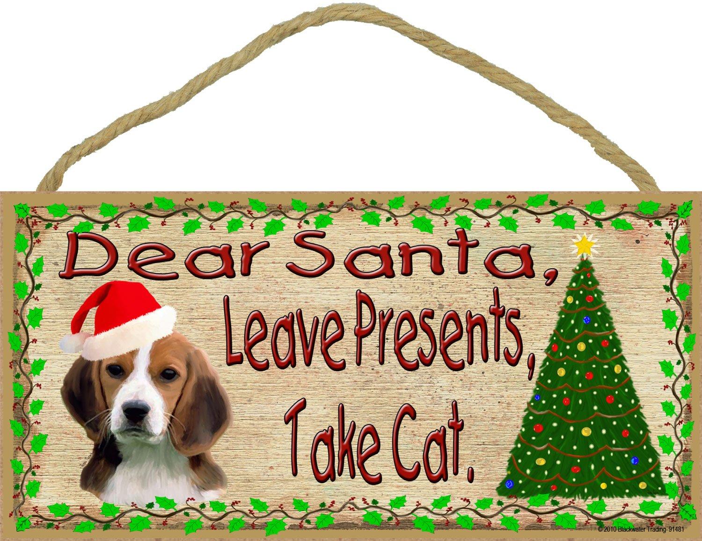 Blackwater Trading Dear Santa Leave Presents Take Cat Beagle Christmas Dog Sign Plaque 5x10 91481