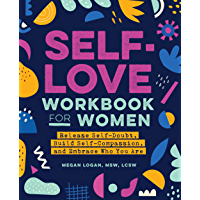 Self-Love Workbook for Women: Release Self-Doubt, Build Self-Compassion, and Embrace Who You Are (English Edition)