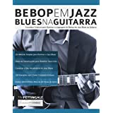 Bebop em Jazz Blues na Guitarra: Conceitos criativos para dominar a linguagem do Bebop em Jazz Blues na Guitarra (Tocar Jazz