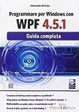 Programmare per Windows con WPF 4.5.1. Guida completa