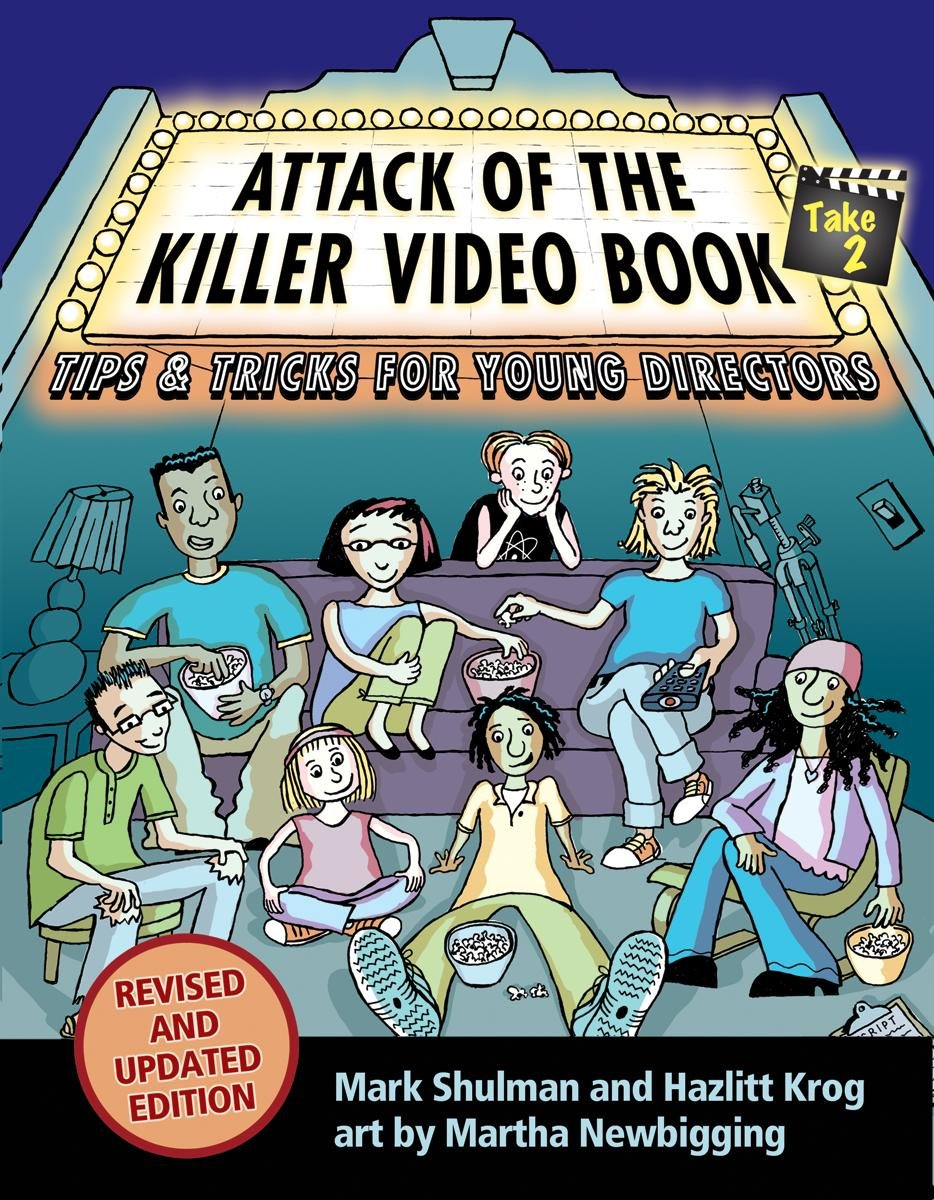Attack of the Killer Video Book Take 2: Tips & Tricks for Young Directors