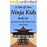 A Tale Of Two Ninja Kids - Book 6 - The Battle For The Shinwa Forest
