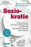 Soziokratie: Kreisstrukturen als Organisationsprinzip zur Stärkung der Mitverantwortung des Einzelnen (German Edition)