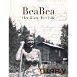 BeaBea: Her Diary Her Life: Her diary from the summer of 1931 and highlights from the rest of her life.
