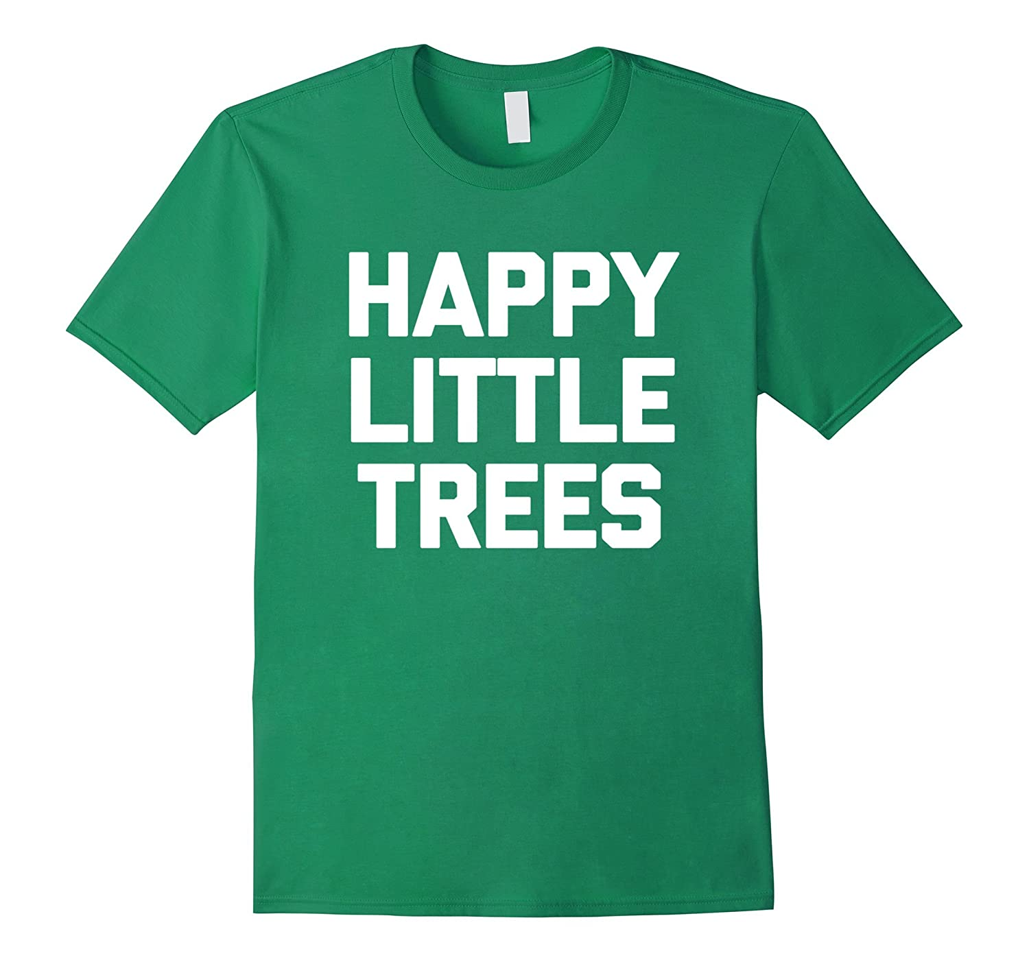 Happy Little Trees T-Shirt funny saying sarcastic novelty-RT