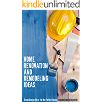 Home Renovation and Remodeling Ideas: Great Design Ideas for the Perfect House Remodel and Renovation