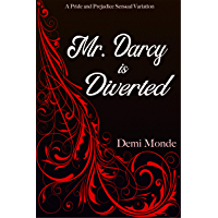 Mr. Darcy is Diverted: A Pride and Prejudice Steamy Variations