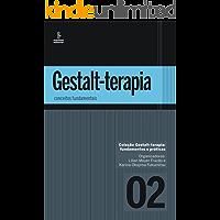 Gestalt-terapia: conceitos fundamentais (Gestalt-terapia: fundamentos e práticas Livro 2)