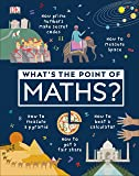 What's the Point of Maths?: Understand the Magic of Numbers in Our Everyday Lives