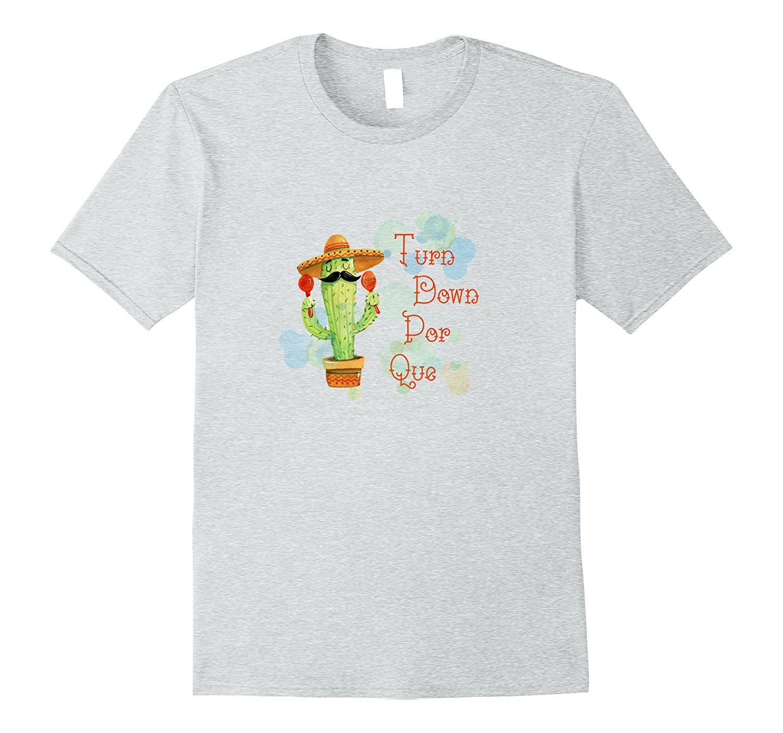 f62fb75b Turn Down Por Que T-Shirt Funny for Cinco De Mayo Party-CD – Canditee