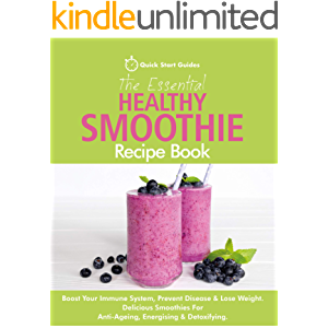 The Essential Healthy Smoothie Recipe Book : Boost Your Immune System, Prevent Disease & Lose Weight. Delicious…