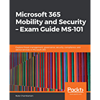 Microsoft 365 Mobility and Security – Exam Guide MS-101: Explore threat management, governance, security, compliance, and device services in Microsoft 365 (English Edition)