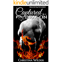 CAPTURED BY A DRAGON: Fated Dragon Series (Book 1 of 3) (DRAGON MATED)