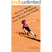Reverse Aging: Secrets to Reclaiming Your Youth and Vitality